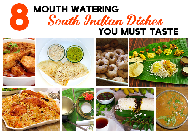 8 Mouth Watering South Indian Dishes You Must Taste